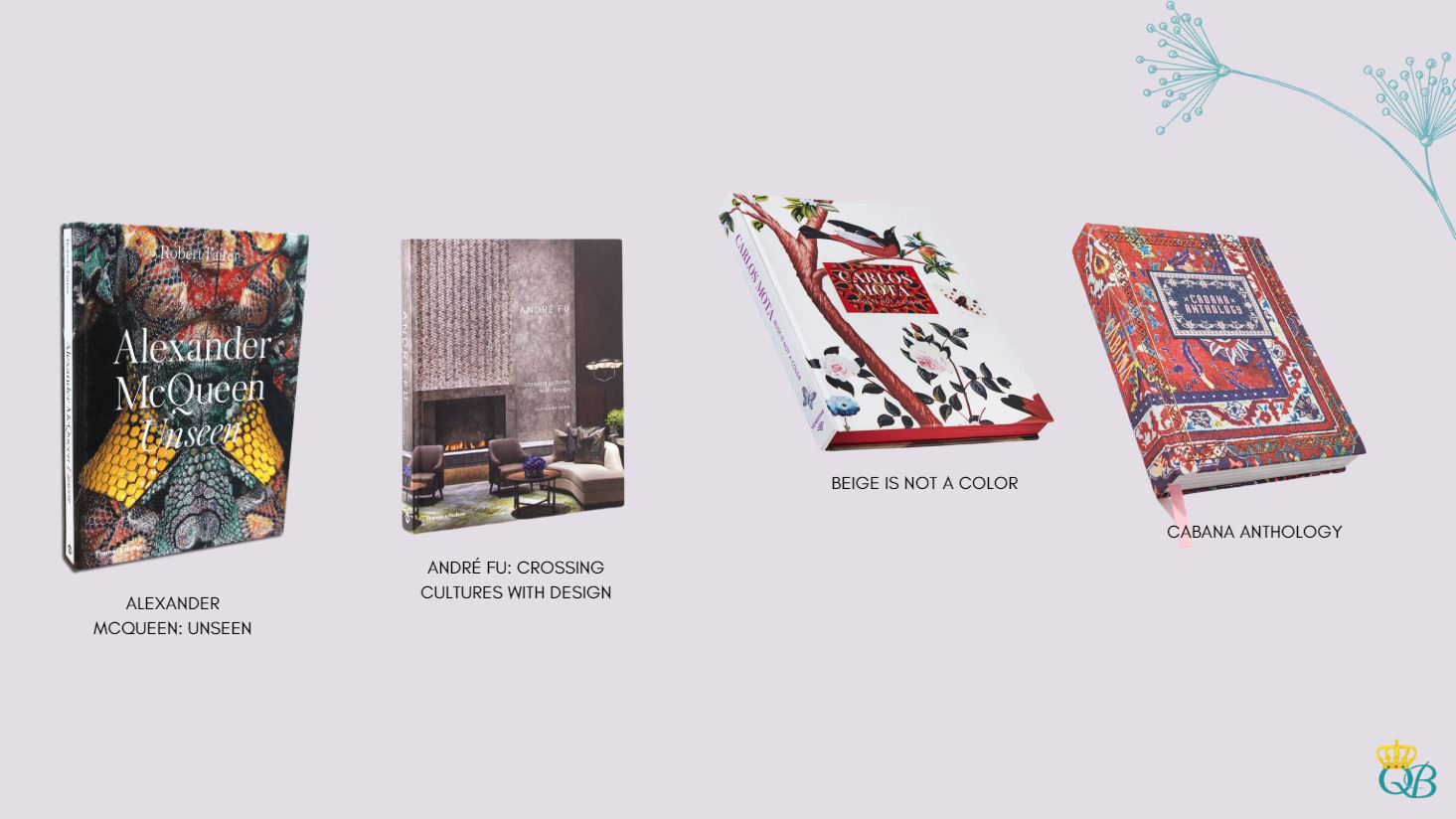 Livros: Alexander McQueen: Unseen, André Fu: Crossing Cultures With Design, Beige is Not a Color, Cabana Anthology.